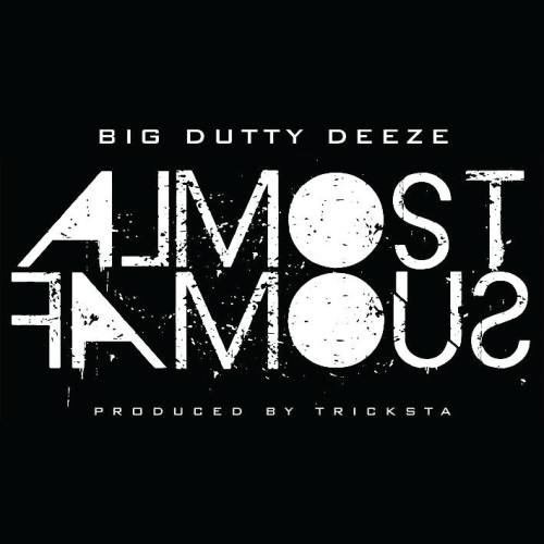 Big Dutty Deeze - Almost Famous - Album Cover 500px